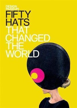 Fifty Hats That Changed the World - фото книги
