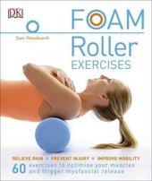 Foam Roller Exercises : Relieve Pain, Prevent Injury, Improve Mobility - фото обкладинки книги