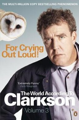 For Crying Out Loud. The World According to Clarkson. Volume 3 - фото книги