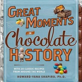 Great Moments in Chocolate History: With 20 Classic Recipes From Around the World - фото книги