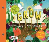 Grow : A Family Guide to Growing Fruit and Veg - фото обкладинки книги