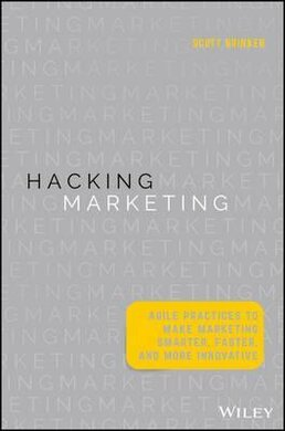 Hacking Marketing : Agile Practices to Make Marketing Smarter, Faster, and More Innovative - фото книги
