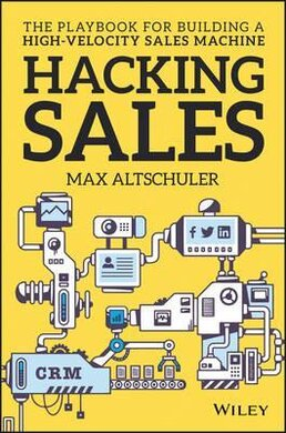 Hacking Sales : The Playbook for Building a High-Velocity Sales Machine - фото книги