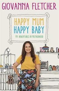 Happy Mum, Happy Baby : My adventures into motherhood - фото книги