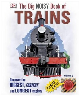 he Big Noisy Book of Trains. Discover the Biggest, Fastest, and Longest Engines - фото книги