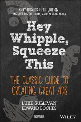 Hey, Whipple, Squeeze This : The Classic Guide to Creating Great Ads - фото книги