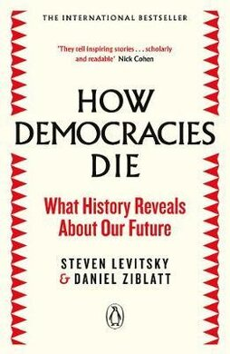 How Democracies Die : The International Bestseller: What History Reveals About Our Future - фото книги