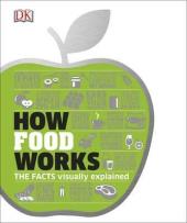 How Food Works : The Facts Visually Explained - фото обкладинки книги