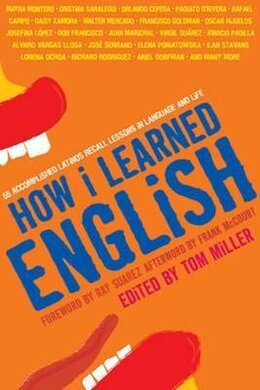How I Learned English. 55 Accomplished Latinos Recall Lessons in Language and Life - фото книги