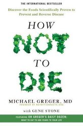 How Not To Die : Discover the foods scientifically proven to prevent and reverse disease - фото обкладинки книги