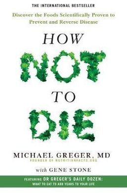 How Not To Die : Discover the foods scientifically proven to prevent and reverse disease - фото книги
