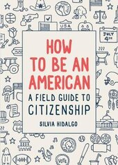 How to Be an American: A Field Guide to Citizenship - фото обкладинки книги