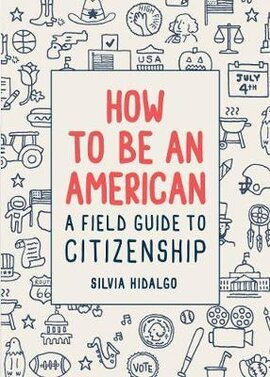 How to Be an American: A Field Guide to Citizenship - фото книги