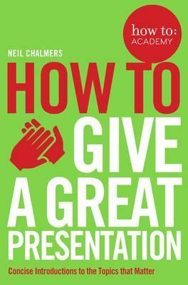 Книга How To Give A Great Presentation