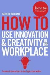 How To Use Innovation and Creativity in the Workplace - фото обкладинки книги