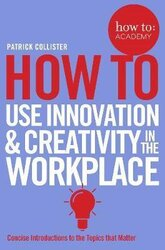 How To Use Innovation and Creativity in the Workplace - фото обкладинки книги