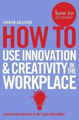 How To Use Innovation and Creativity in the Workplace - фото книги