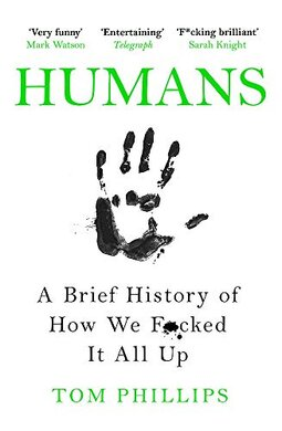 Humans: A Brief History of How We F*cked It All Up - фото книги