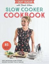 I Quit Sugar Slow Cooker Cookbook: 85 easy, nutritious slow-cooker recipes for busy folk and families - фото обкладинки книги