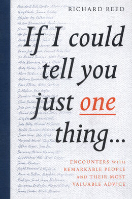 If I Could Tell You Just One Thing... : Encounters with Remarkable People and Their Most Valuable Advice - фото книги