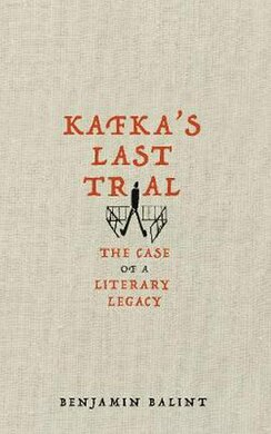 Kafka's Last Trial : The Case of a Literary Legacy - фото книги
