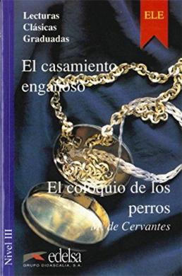 Lecturas Clasicas Graduadas - Level 3: El Casamiento Enganoso/El Coloquio De Los Perros - фото книги