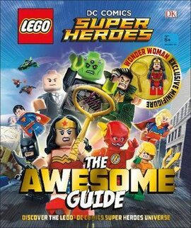 LEGO (R) DC Comics Super Heroes The Awesome Guide : With Exclusive Wonder Woman Minifigure - фото книги