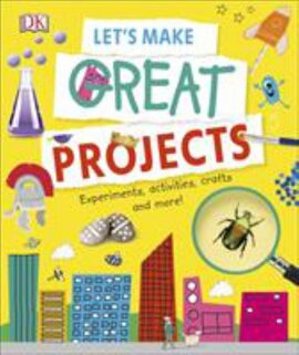 Let's Make Great Projects : Experiments to Try, Crafts to Create, and Lots to Learn! - фото книги