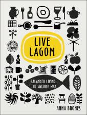 Live Lagom: Balanced Living, The Swedish Way - фото обкладинки книги