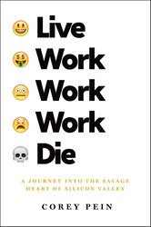Live Work Work Work Die: A Journey into the Savage Heart of Silicon Valley - фото обкладинки книги