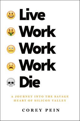 Live Work Work Work Die: A Journey into the Savage Heart of Silicon Valley - фото книги