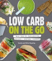 Low Carb On The Go : More Than 80 Fast, Healthy Recipes - Anytime, Anywhere - фото обкладинки книги