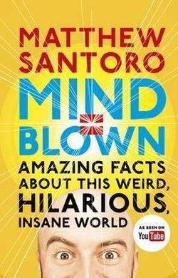 Mind = Blown : Amazing Facts About this Weird, Hilarious, Insane World - фото книги
