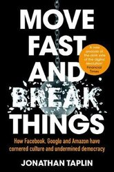 Move Fast and Break Things: How Facebook, Google and Amazon Have Cornered Culture and Undermined Democracy - фото обкладинки книги