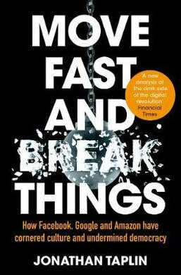 Move Fast and Break Things: How Facebook, Google and Amazon Have Cornered Culture and Undermined Democracy - фото книги