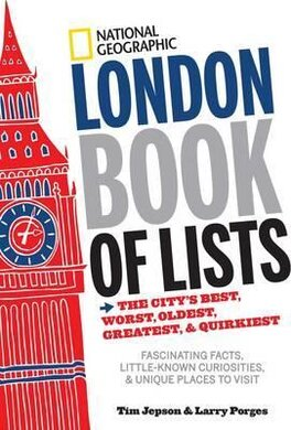 National Geographic London Book of Lists. The City's Best, Worst, Oldest, Greatest, and Quirkiest - фото книги