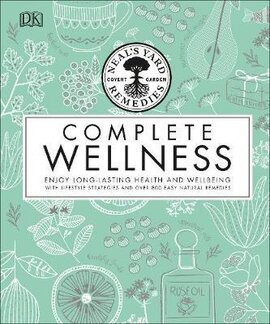 Neal's Yard Remedies Complete Wellness : Enjoy Long-lasting Health and Wellbeing with over 800 Natural Remedies - фото книги