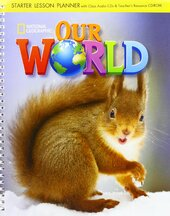 Our World Starter: Lesson Planner with Class Audio CD and Teacher's Resource CD-ROM - фото обкладинки книги