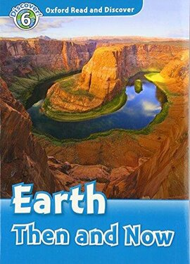 Oxford Read and Discover Level 6. Earth Then and Now (читанка) - фото книги