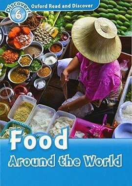 Oxford Read and Discover Level 6. Food Around the World (читанка) - фото книги