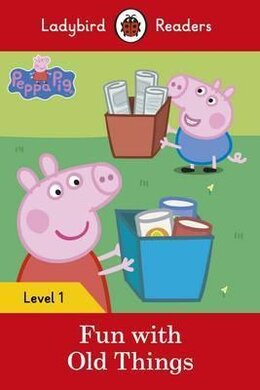 Peppa Pig: Fun with Old Things - Ladybird Readers Level 1 - фото книги