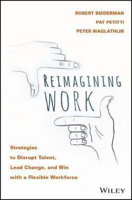 Reimagining Work : Strategies to Disrupt Talent, Lead Change, and Win with a Flexible Workforce - фото книги