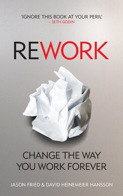 Rework: Change The Way You Work Forever - фото книги