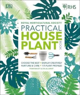 RHS Practical House Plant Book : Choose The Best, Display Creatively, Nurture and Care, 175 Plant Profiles - фото книги