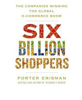 Six Billion Shoppers: The Companies Winning the Global E-Commerce Boom - фото обкладинки книги