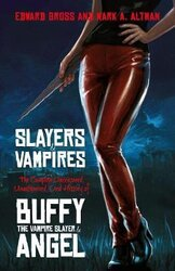 Slayers and Vampires: The Complete Uncensored, Unauthorized, Oral History of Buffy the Vampire Slayer & Angel - фото обкладинки книги