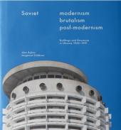 Soviet Modernism. Brutalism. Post-Modernism. Buildings and Structures in Ukraine 1955-1991 - фото обкладинки книги