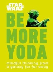 Star Wars Be More Yoda : Mindful Thinking from a Galaxy Far Far Away - фото обкладинки книги