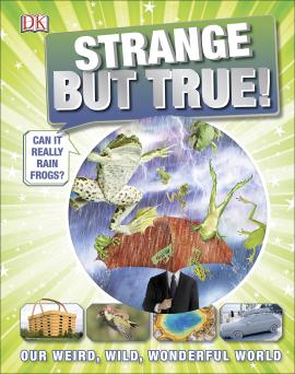 Strange But True! : Our Weird, Wild, Wonderful World - фото книги