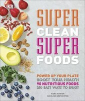 Super Clean Super Foods : Power Up Your Plate, Boost Your Health, 90 Nutritious Foods, 250 Easy Ways to Enjoy - фото обкладинки книги